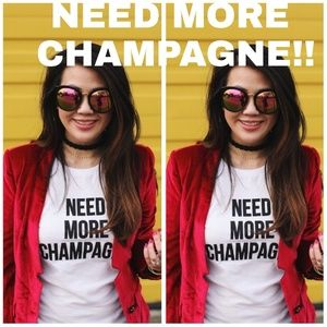 Need More Champagne   T-shirt